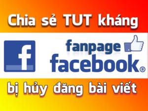 Chia sẻ TUT kháng Fanpage Facebook bị hủy đăng bài viết
