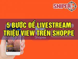 5 Bước để Livestream triệu view trên shoppe