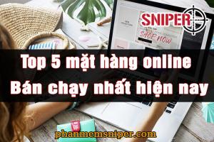 Top 5 mặt hàng online bán chạy nhất hiện nay
