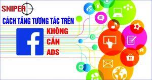 Cách tăng tương tác trên Facebook không cần ADS 1