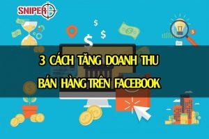 3 cách tăng doanh thu bán hàng trên Facebook