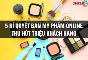 5-bi-quyet-ban-my-pham-online-thu-hut-trieu-khach-hang