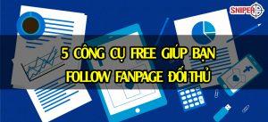 5 công cụ free giúp bạn follow fanpage đối thủ