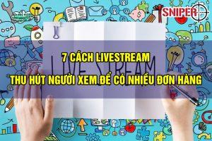 7 cách livestream thu hút người xem để có nhiều đơn hàng