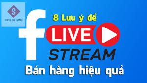 8 Lưu ý để livestream bán hàng hiệu quả