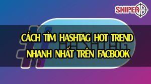 Cách tìm hashtag hot trend nhanh nhất trên Facbook