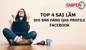 Bí kíp bán hàng qua profile Facebook – Phần 1: Top 4 sai lầm khi bán hàng qua profile