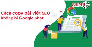 5 Cách copy nội dung cho SEO không bị Google phạt và viết bài chuẩn seo