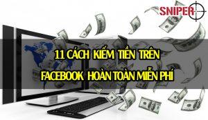 11 cách kiếm tiền trên Facebook hoàn toàn miễn phí