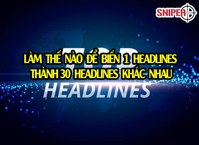 Làm thế nào để biến 1 headlines thành 30 headlines khác nhau