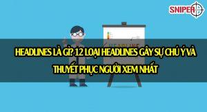 Headlines là gì? 12 loại headlines gây sự chú ý và thuyết phục người xem nhất