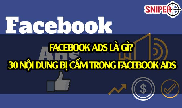 Facebook Ads là gì? 30 nội dung bị cấm trong facebook ads