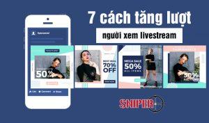 7 cách tăng lượt người xem livestream